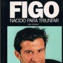 Coleccionismo deportivo: FIGO, NACIDO PARA TRIUNFAR POR TONI FRIEROS DE EDECASA / SPORT EN BARCELONA 2000. Lote 45591153