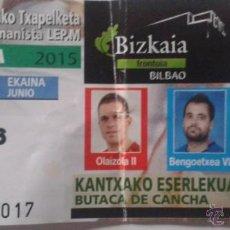 Coleccionismo deportivo: ENTRADA FINAL CAMPEONATO MANOMANISTA EN BILBAO OLAIZOLA II VS BENGOETXEA VI. Lote 50139661