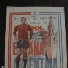 Coleccionismo deportivo: PROGRAMA PARTIDO INTERNACIONAL ESPAÑA- ARGENTINA-JUNIO 1961- SEVILLA -VER FOTOS - ( V-12.356). Lote 101316371