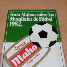 Coleccionismo deportivo: RARO - GUIA MAHOU SOBRE LOS MUNDIALES DE FUTBOL 1982 -- OBSEQUIO CERVEZA MAHOU . Lote 118385127