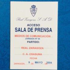 Coleccionismo deportivo: PASE DE PRENSA. REAL ZARAGOZA - OSASUNA. ROMAREDA, 2004. Lote 121864375
