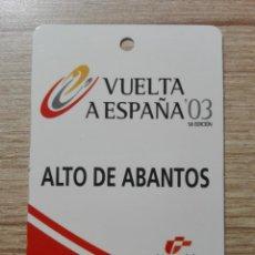 Coleccionismo deportivo: PASE INVITADO A META VUELTA A ESPAÑA 03 FINAL ALTO DE ABANTOS MADRID. Lote 140794038