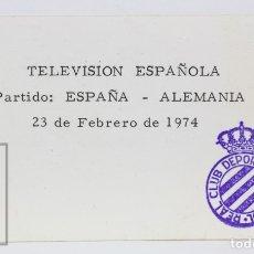 Coleccionismo deportivo: PASE DE PRENSA / TVE - PARTIDO DE FÚTBOL ESPAÑA / ALEMANIA - RCD ESPAÑOL / ESPANYOL - AÑO 1974. Lote 147185558