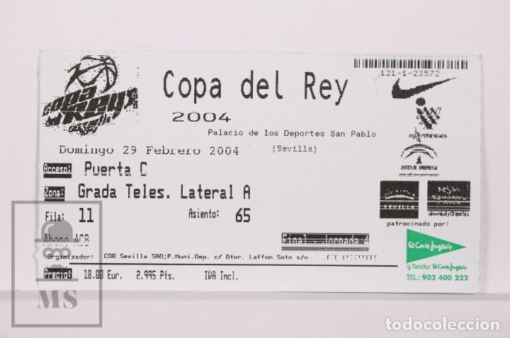 ENTRADA DE BALONCESTO COPA DEL REY 2004 - FINAL, JORNADA 4 - PALACIO DEPORTES, SEVILLA (Coleccionismo Deportivo - Documentos de Deportes - Otros)