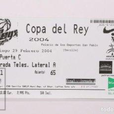 Coleccionismo deportivo: ENTRADA DE BALONCESTO COPA DEL REY 2004 - FINAL, JORNADA 4 - PALACIO DEPORTES, SEVILLA. Lote 168890284