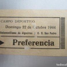 Coleccionismo deportivo: ENTRADA FUTBOL CAMPO DEPORTIVO ,AUTOMOVILISMO ALGECIRAS Y CD SAN PEDRO 1944 LA LINEA LA CONCEPCION. Lote 193816822