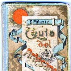 Enciclopedias antiguas: GUIA DEL ARTESANO.- POR ESTEBAN PALUZÍE Y CANTALOZELLA.- BARCELONA 1901.-VER CURIOSÍSIMA INFORMACIÓN. Lote 26882039