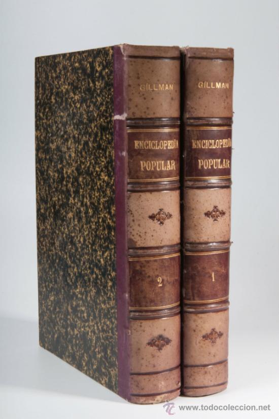 ENCICLOPEDIA POPULAR ILUSTRADA DE CIENCIAS Y ARTES POR FEDERICO GILLMAN, 2 TOMOS, AÑO 1882 (Libros Antiguos, Raros y Curiosos - Enciclopedias)