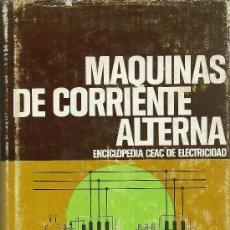 Enciclopedias antiguas: LIBRO MAQUINAS DE CORRIENTE ALTERNA ENCICLOPEDIA CEAC DE ELECTRICIDAD. Lote 83053747