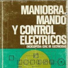 Enciclopedias antiguas: LIBRO MANIOBRA MANDO Y CONTROL ELECTRICOS ENCICLOPEDIA CEAC DE ELECTRICIDAD. Lote 38175372