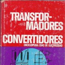 Enciclopedias antiguas: LIBRO TRANSFORMADORES CONVERTIDORES ENCICLOPEDIA CEAC DE ELECTRICIDAD. Lote 83053710