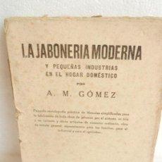 Enciclopedias antiguas: LA JABONERIA Y PEQUEÑAS INDUSTRIAS A.M. GÓMEZ MADRID 1920. . Lote 105693831
