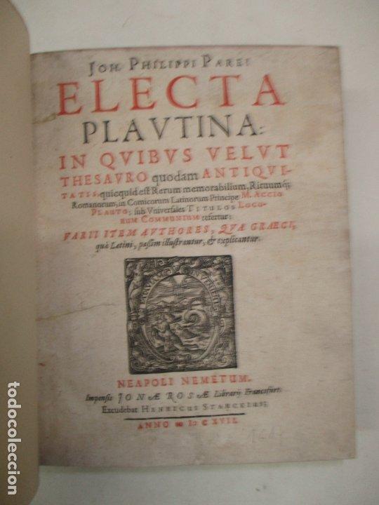 Enciclopedias antiguas: ELECTA PLAUTINA: IN QUIBUS VELUT THESAURO QUODAM ANTIQUITATIS...PAREI, Joh. Philippi. 1617. - Foto 2 - 182401717