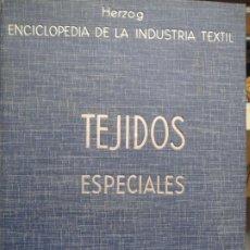 Enciclopedias antiguas: ENCICLOPEDIA DE LA INDUSTRIA TEXTIL - TOMO IV - TEJIDOS ESPECIALES - HERZOG - ED. GUSTAVO GILI 1936. Lote 246016330