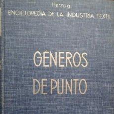 Enciclopedias antiguas: ENCICLOPEDIA DE LA INDUSTRIA TEXTIL - TOMO III -GENEROS DE PUNTO - HERZOG - ED. GUSTAVO GILI 1936. Lote 246016470