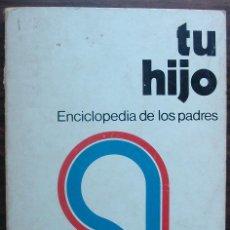 Enciclopedias: TU HIJO. ENCICLOPEDIA DE LOS PADRES. BENJAMIN SPOCK. Lote 148213418