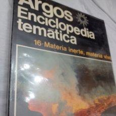 Enciclopedias: LIBRO DE LA ENCICLOPEDIA TEMÁTICA ARGOS, MATERIA INERTE, MATERIA VIVA, TOMO N 16 NUEVO SIN ABRIR. Lote 242183810