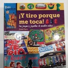 Livros: ¡Y TIRO PORQUE ME TOCA! LOS JUEGOS Y JUGUETES DE NUESTRA NIÑEZ- VICENTE PIZARRO - DIÁBOLO EDICIONES. Lote 263669790
