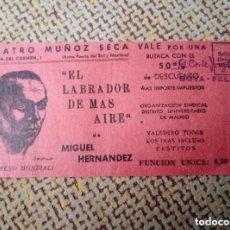 Entradas de Cine : TEATRO MUÑOZ SECA. ENTRADA AÑOS 70. EL LABRADOR DE MÁS AIRE, MIGUEL HERNÁNDEZ. Lote 115634943
