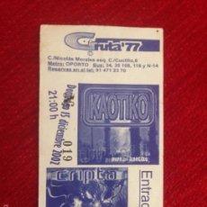 Entradas de Conciertos: R602 ENTRADA TICKET CONCIERTO KAOTIKO CRIPTA SALA GRUTA77 MADRID 2002. Lote 57789318