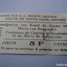 Entradas de Conciertos: ENTRADA A LA EGLISE DE NOTRE DAME DE BRUGES TUMBEAUX DE CHARLES LE TEMERAIRE. Lote 66923482