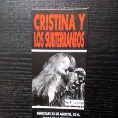 Entradas de Conciertos: CRISTINA Y LOS SUBTERRÁNEOS ENTRADA ORIGINAL COMPLETA. PLAZA DE LA TRINI, DONOSTIA-SAN SEBASTIAN. Lote 96763951