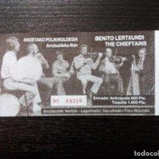 Entradas de Conciertos: THE CHIEFTAINS - BENITO LERTXUNDI ENTRADA ORIGINAL COMPLETA. VER FOTOS. Lote 99416663