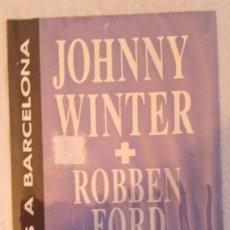 Entradas de Conciertos: JOHNNY WINTER ENTRADA BCN + ROBBEN FORD. Lote 115608575