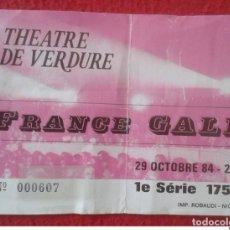 Entradas de Conciertos: ENTRADA TICKET CONCIERTO DE FRANCE GALL THEATRE DE VERDURE TEATRO 1984 NICE NIZA CANTANTE SINGER VER. Lote 130593582