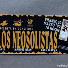 Entradas de Conciertos: LOS NEOSOLISTAS (FANIA,M. ILLÁN,P. IBARRA). ENTRADA CONCIERTO EN SALA UNIVERSAL CLUB (MADRID),1990.. Lote 135167390