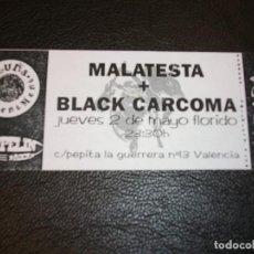 Entradas de Conciertos: MALATESTA BLACK CARCOMA ENTRADA DE CONCIERTO TICKET VALENCIA . Lote 147320922