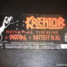 Entradas de Conciertos: KREATOR RENEWAL TOUR 1993 OBSCURE ROTTEST SLAG ENTRADA DE CONCIERTO TICKET BENIPARRELL VALENCIA. Lote 147371422
