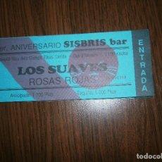 Entradas de Conciertos: ENTRADA ENTERA LOS SUAVES TELONEROS ROSAS ROJAS LERIDA UNIVERSARIO SISBRIS BAR . Lote 147669206