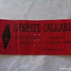 Entradas de Conciertos: ENTRADA ORIGINAL DE GABINETE CALIGARI EN EL CAMPO DE FUTBOL DE MANISES - VALENCIA - JULIO 1990. Lote 151508186