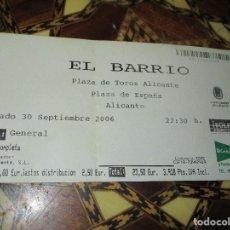 Entradas de Conciertos: ENTRADA ANTIGUA CONCIERTO EL BARRIO PLAZA TOROS ALICANTE 2006. Lote 162335710