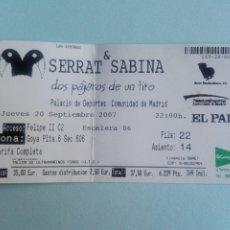 Entradas de Conciertos: ENTRADA SERRAT Y SABINA DOS PÁJAROS DE UN TIRO-PALACIO DE DEPORTE MADRID - 20 DE SEPTIEMBRE DE 2007. Lote 194206663