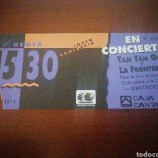 Entradas de Conciertos: ENTRADA CONCIERTO TAM TAM GO Y LA FRONTERA CANTABRIA. Lote 217644618