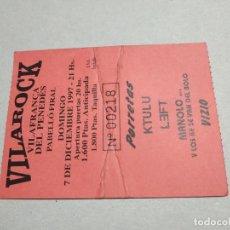 Entradas de Conciertos: ENTRADA CONCIERTO VILAROCK. PORRETAS-KTULU-LEFT-OTROS. VILAFRANCA DEL PENEDES, 1997. LA DE LA FOTO. Lote 222022553
