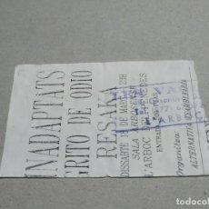 Entradas de Conciertos: ENTRADA CONCIERTO INADAPTATS-GRITO DE ODIO-RESAKA. SALA ARBOSENSE. LA DE LA FOTO. Lote 222032093