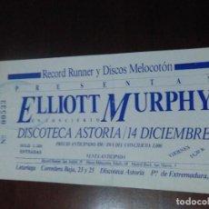 Entradas de Conciertos: ENTRADA DE CONCIERTO ELLIOTT MURPHY. SALA ASTORIA - 14 DICIEMBRE 1984 ORIGINAL.. Lote 232191275
