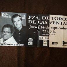 Biglietti di Concerti: PABLO MILANES & VICTOR MANUEL EN BLANCO Y NEGRO ENTRADA CONCIERTO PZA DE TOROS DE LAS VENTAS MADRID. Lote 233108895