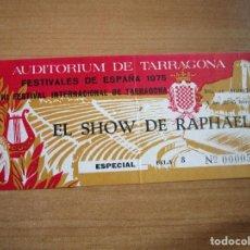 Entradas de Conciertos: EL SHOW DE RAPHAEL ENTRADA AUDITORIUN DE TARRAGONA FESTIVALES DE ESPAÑA 75 'A . GADES Y SU COMPAÑIA. Lote 235788710