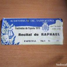 Entradas de Conciertos: RECITAL DE RAPHAEL 1973 FESTIVALES DE ESPAÑA AUDITORIUM DE TARRAGONA. Lote 235790460