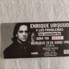 Bilhetes de Concertos: ENRIQUE URQUIJO Y LOS PROBLEMAS - ENTRADA CONCIERTO GALILEO GALILEI - GIRA 98. Lote 268115739