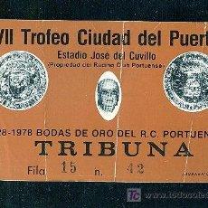 Coleccionismo deportivo: ENTRADA DEL VII TROFEO CIUDAD DEL PUERTO. ESTADIO JOSE DEL CUVILLO.. Lote 8146230