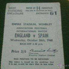 Coleccionismo deportivo: ENTRADA INGLATERRA - ESPAÑA 26-10-1960 (WEMBLEY). Lote 40656886