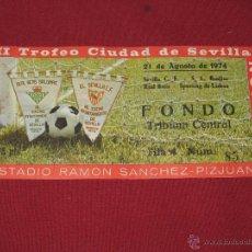 Coleccionismo deportivo: ENTRADA DEL III TROFEO CIUDAD DE SEVILLA - AÑO 1974 - SEVILLA - BETIS - SPORTIN LISBOA Y BENFICA. Lote 44074639