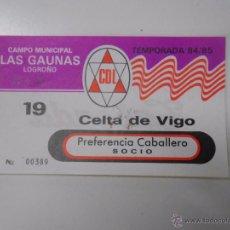 Coleccionismo deportivo: ENTRADA LOGROÑES - CELTA DE VIGO. LAS GAUNAS. TEMPORADA 84/85. MAYO DE 1985. TDKP6. Lote 52735574