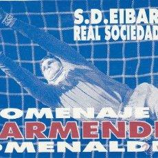Coleccionismo deportivo: ENTRADA HOMENAJE A GARMENDIA.SD.EIBAR-R.SOCIEDAD. Lote 52825523