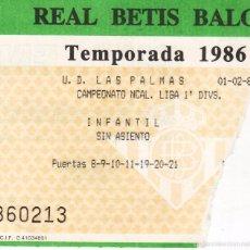Coleccionismo deportivo: ENTRADA REAL BETIS - U.D. LAS PALMAS - TEMPORDA 1986/1987 - LIGA 1ª DIVISION . Lote 55307716